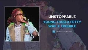 Young Thug - Unstoppable ft  Fetty Wap & Trouble